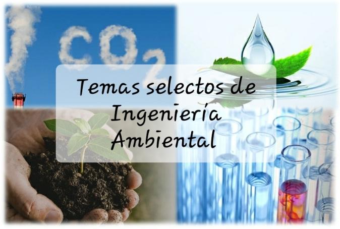Temas selectos de Ingeniería Ambiental